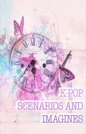 K-POP Scenarios and Imagines (Open for Requests) - Clean