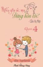 Thiếu gia ác ma đừng hôn tôi - Cẩm Hạ Mạt (Quyển 4) by HuyenNamida