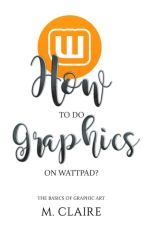 How to do graphics on wattpad? - The basics of graphic art tutorials by clairetie