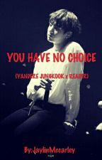 You have no choice (Yandere Jungkook x reader) by JaylinMccarley