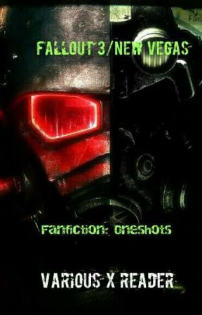 Fallout 3, New vegas Fanfiction- One-shots (ON HOLD) by Book_Hoarding_Dragon