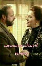 Un amore oltre il tempo by ilsegreto_fra_rai