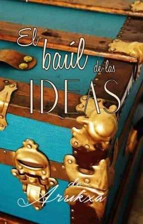 El baúl de las ideas by Arukxa