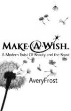 Make A Wish: A Modern Twist of Beauty and the Beast by AveryFrost