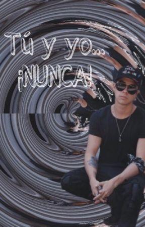 Tú y yo...¡NUNCA! (Mario Bautista y tú) by NataliaCid22