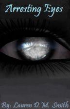 Arresting Eyes (On Hiatus) by LaurenDMSmith