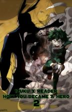 How You Became A Hero 2 ~ MHA (Midoriya Izuku X Reader) ✔ by Solange_B02