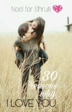 30 Reasons Why I Love You by -tripplestar-