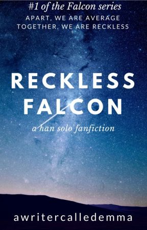 Reckless Falcon - a Han Solo fanfiction by awritercalledemma