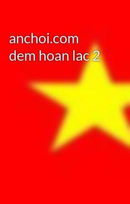 anchoi.com dem hoan lac 2