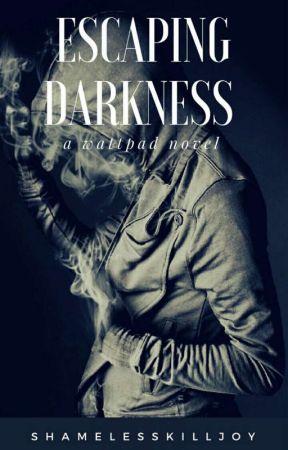 Escaping Darkness by shamelesskilljoy
