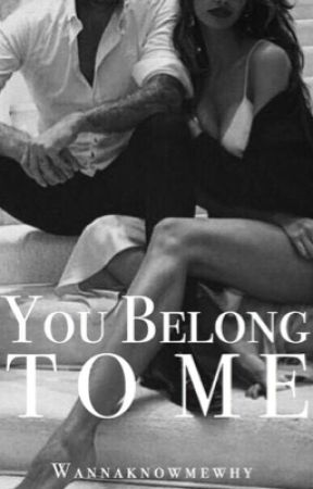 You belong to me by Wannaknowmewhy