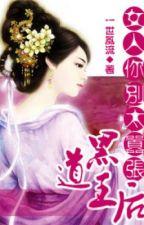 Hắc Đạo Vương Hậu - Nữ cường - Xuyên không - Full by ga3by1102