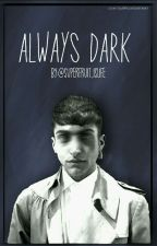 Always Dark by Superfruit_IsLife