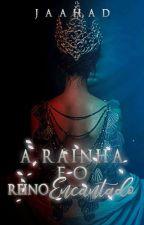 A Rainha E O Reino Encantado {EM BREVE}  by JaahAD