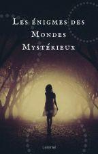 Les énigmes des Mondes mystérieux by Lereniel