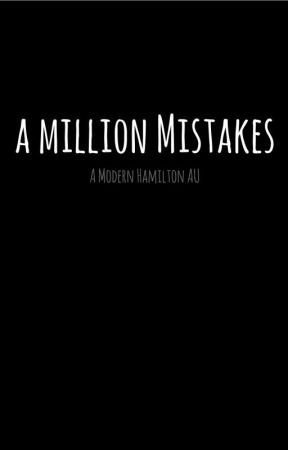 A Million Mistakes || A Modern Hamilton AU || ✓ by HamiltonsHarmonies