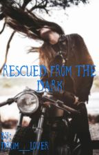 Rescued from the dark (Completed) by drum__lover