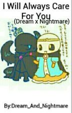 I Will Always Care For You (Dream x Nightmare) by Dream_And_Nightmare
