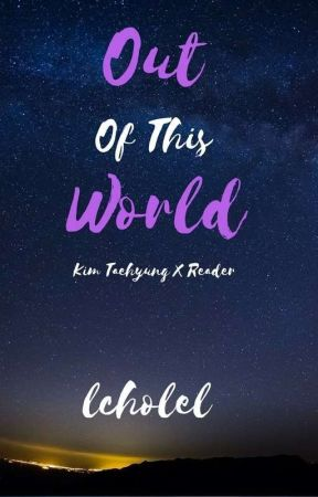 Out of This World [Kim Taehyung×Reader by lcholel