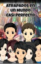 Atrapados en un Mundo CASI Perfecto by YhanderthSegovia