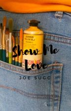 Show Me Love [COMPLETED] by simplyinsanegrace