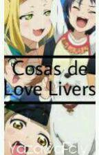(Terminada) Cosas de LoveLivers! by YazawaFely
