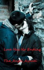 Love Has No Ending (Book 2) by The_Angel_Azrael