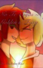 No Te Vayas ~ Golden & Foxy ~ One-Shot by ImMrsPotatoHead