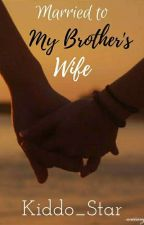 Married To My Brother's Wife by Kiddo_Star