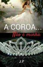A Coroa Não é minha!! by Jannywp10