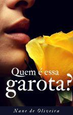 Quem é essa garota? by NanedeOliveira