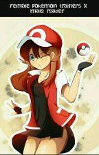 Female pokemon trainers x male reader  by xX_CycoSystem_Xx