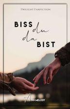 Bis(s) du da bist by AnxaLoveX1