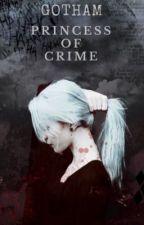 Gotham Princess of Crime [ ON HOLD] by GeorgiaChadwick