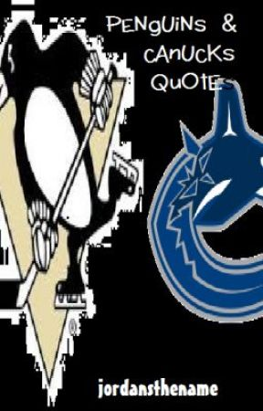 Penguins and Canucks Quotes by jordansthename