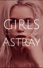Girls Astray.  [Complete] by NatalieJennifer7