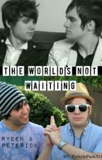 The World's Not Waiting (Ryden/Rydon & Peterick) *On Hiatus* by PrettyInPunkXO