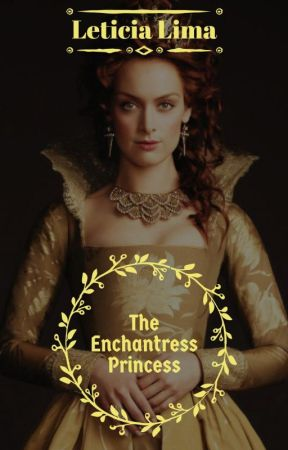 The Enchantress Princess by PrincessLeticia6