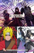 Protected From Neglect-A Naruto Fanfiction by YorikoUchihasRulez16