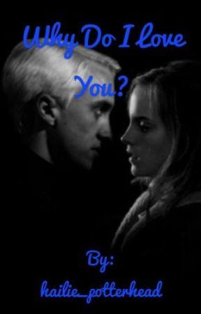 Why Do I Love You (dramione) by hailie_potterhead