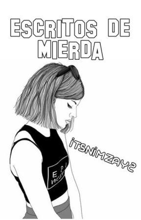 Escritos de mierda. by Itsnimzay2