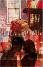Love in the cabaret by tecuidareangie