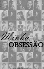 Minha Obsessão  by YasmimNascimento14