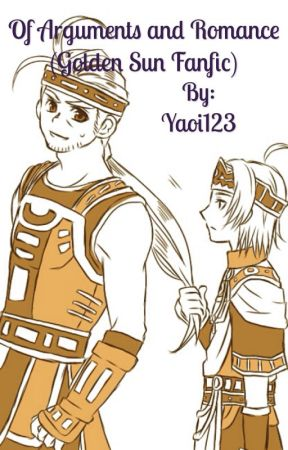 Of Arguments and Romance (GOLDEN SUN FANFIC) by Yaoi123