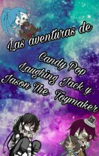 Las aventuras de Candy Pop, Laughing Jack y Jason The Toymaker by -Headphxnes
