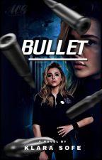 Bullet | reposting by klarasofe