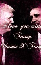 I love you mister trump Obama x Trump fan fic by Lion_Kat