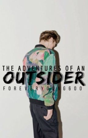 The Adventures of a Outsider by ForeverYoung600