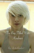 The Boy Filled With Kindness by AustinReader17